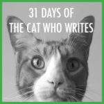 31 days of The Cat Who Writes